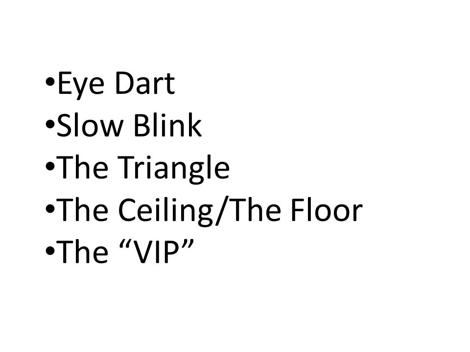 Eye Dart Slow Blink The Triangle The Ceiling/The Floor The VIP