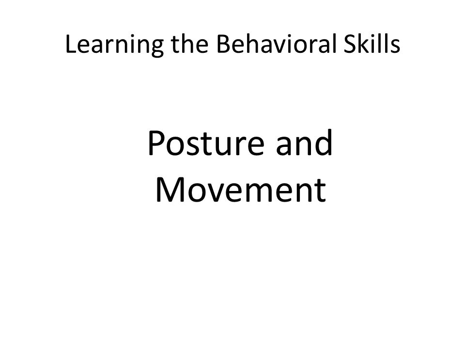 Learning the Behavioral Skills Posture and Movement