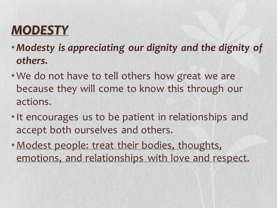 MODESTY Modesty is appreciating our dignity and the dignity of others.