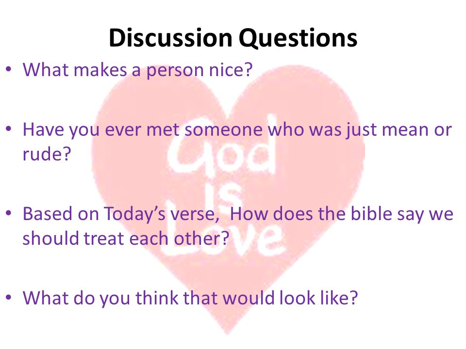 Discussion Questions What makes a person nice. Have you ever met someone who was just mean or rude.