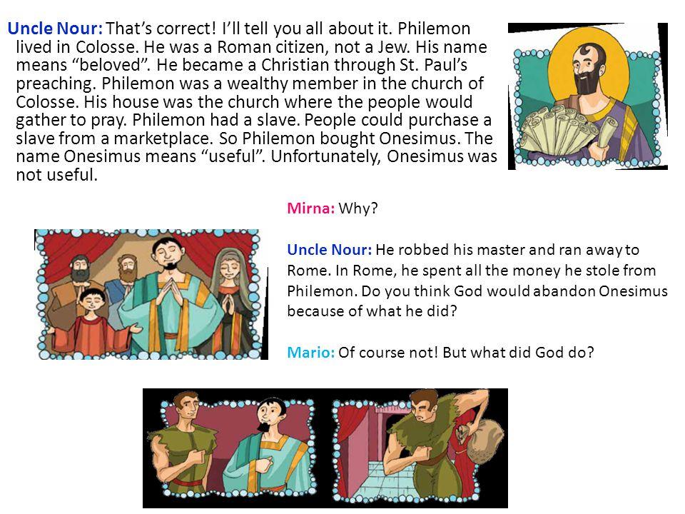Uncle Nour: God arranged that Onesimus meets St.Paul.