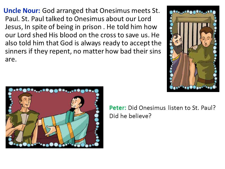 Uncle Nour: God arranged that Onesimus meets St. Paul.