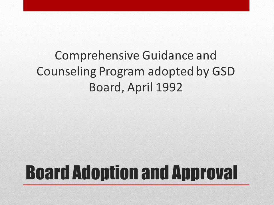 Board Adoption and Approval Comprehensive Guidance and Counseling Program adopted by GSD Board, April 1992