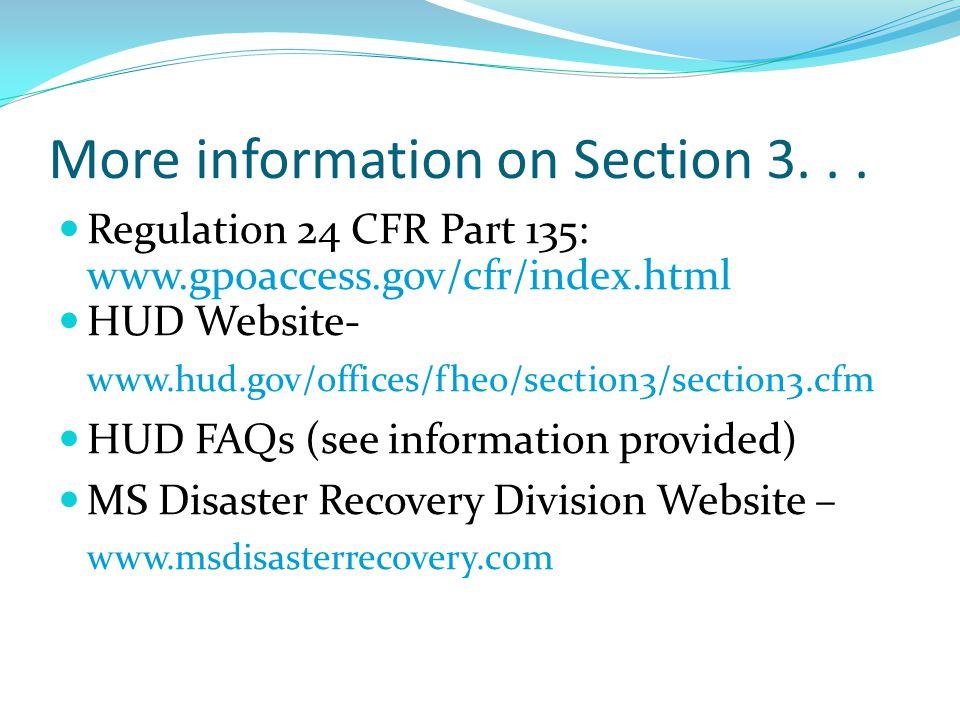 More information on Section 3... Regulation 24 CFR Part 135: www.gpoaccess.gov/cfr/index.html HUD Website- www.hud.gov/offices/fheo/section3/section3.