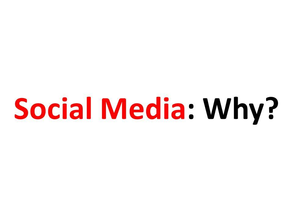 Social Media: Why?