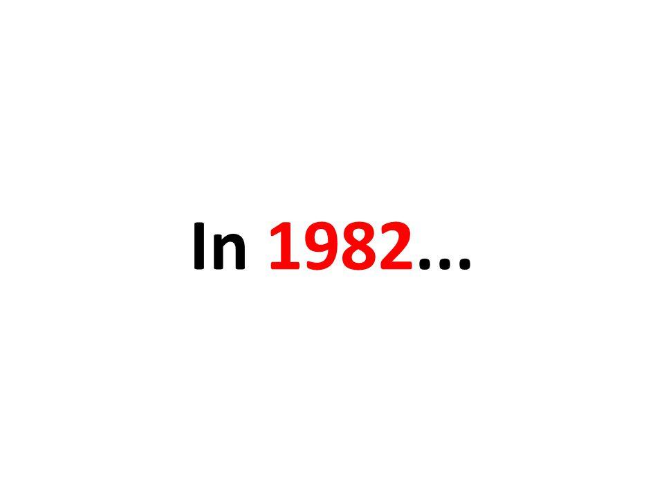 In 1982...