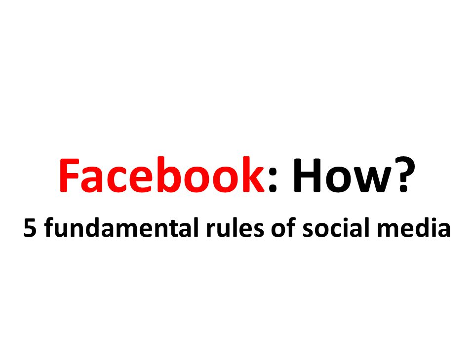 Facebook: How 5 fundamental rules of social media