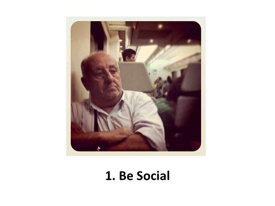 1. Be Social