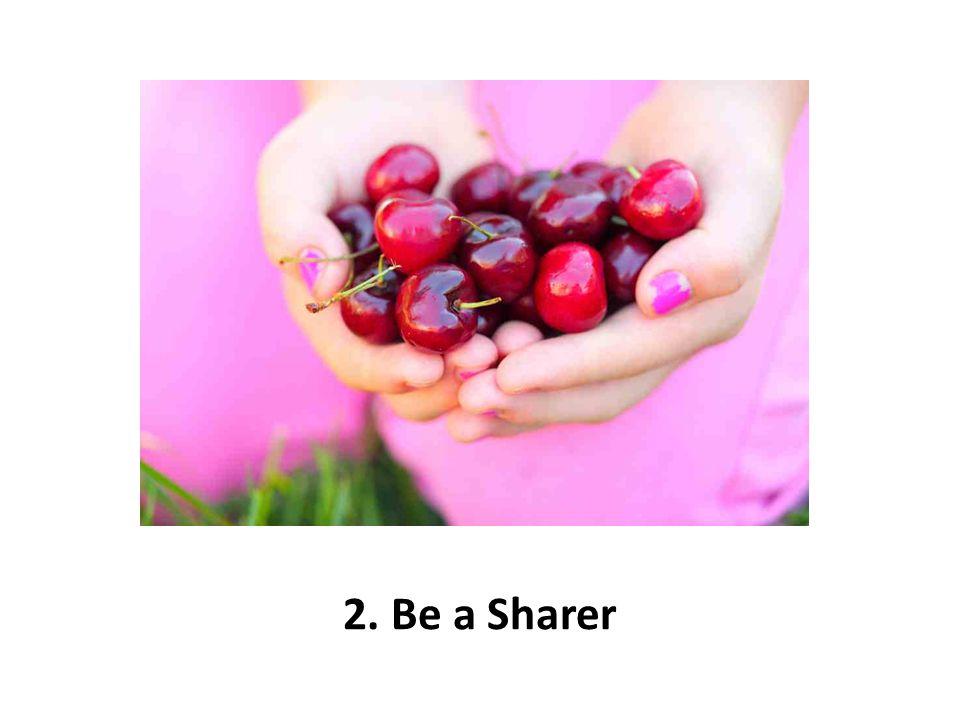 2. Be a Sharer
