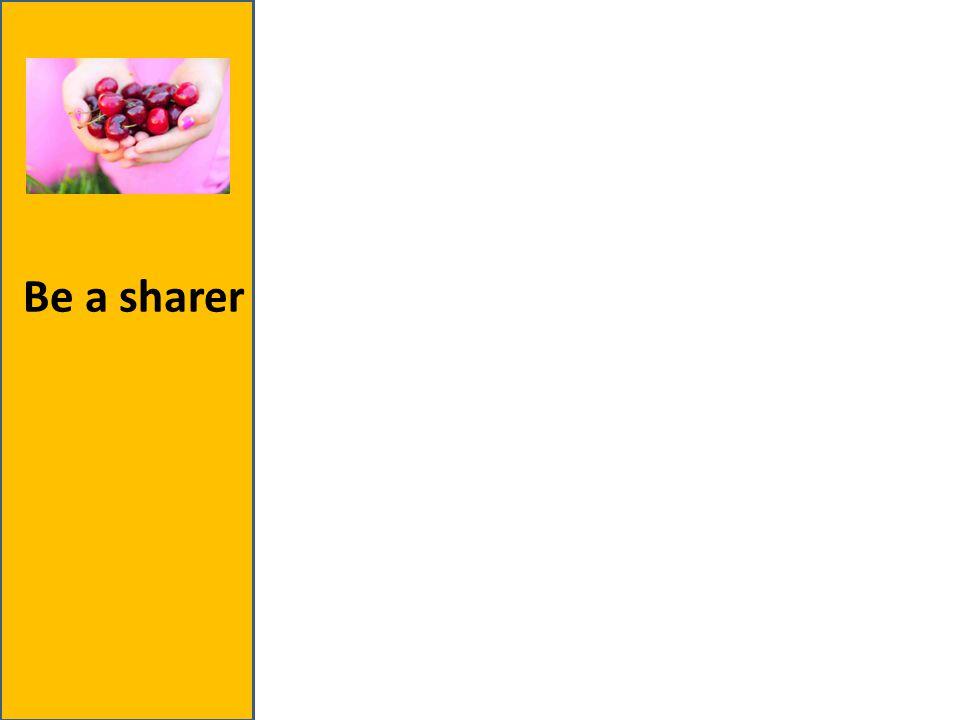 Be a sharer