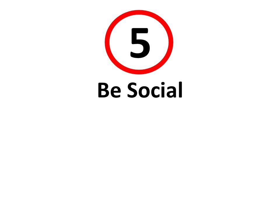 5 Be Social