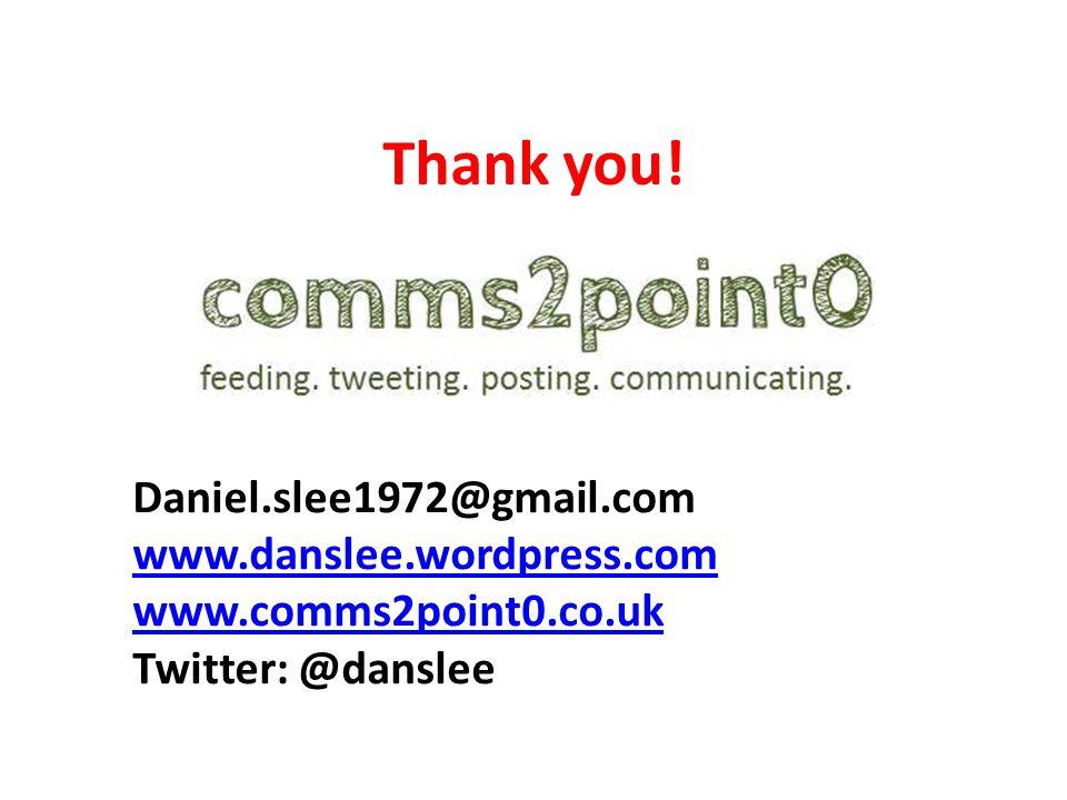 Thank you! Daniel.slee1972@gmail.com www.danslee.wordpress.com www.comms2point0.co.uk Twitter: @danslee
