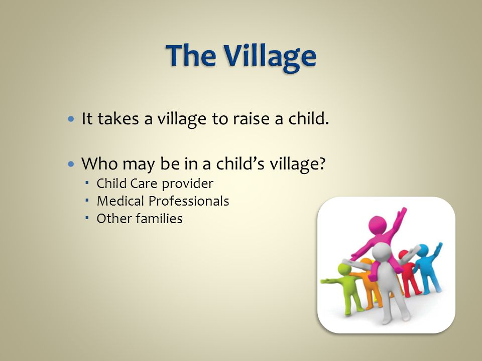 It takes a village to raise a child.Who may be in a child's village.