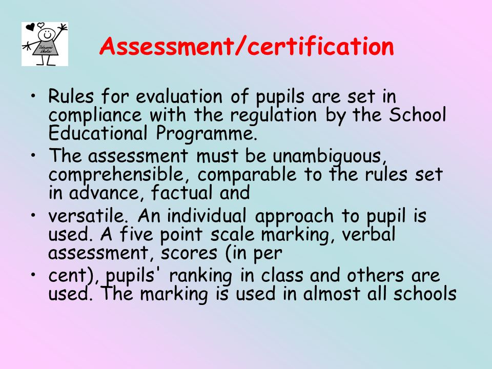 Assessment/certification Rules for evaluation of pupils are set in compliance with the regulation by the School Educational Programme.