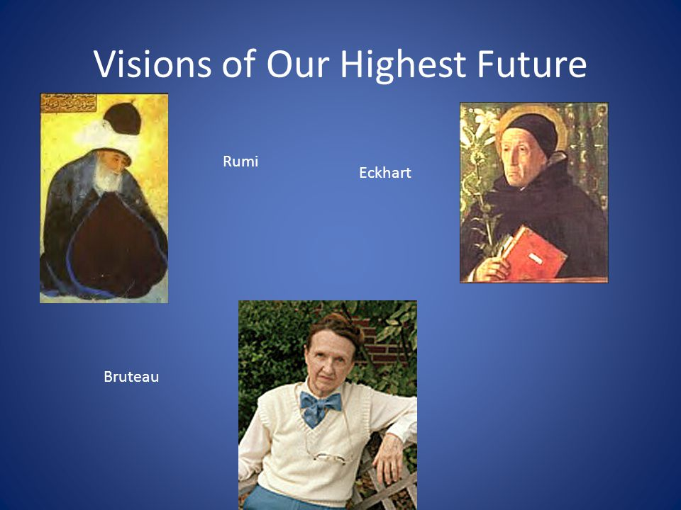 Visions of Our Highest Future Rumi Eckhart Bruteau