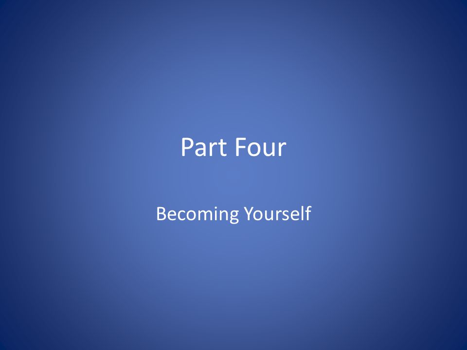 Part Four Becoming Yourself