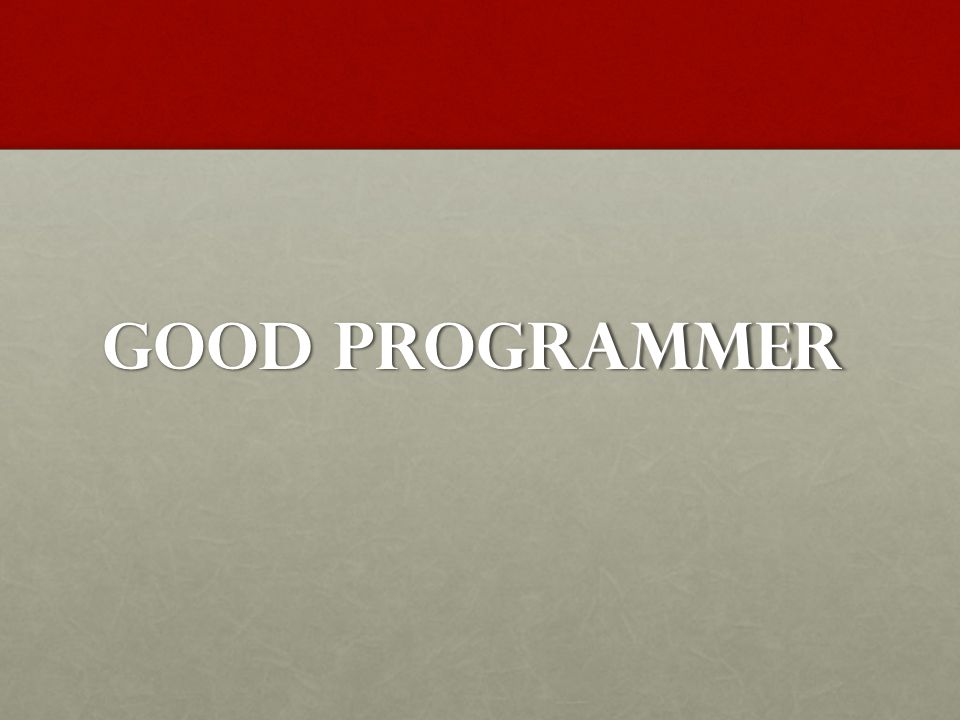 To be a good programmer: Think logically Think logically Practice Practice Help others Help others Experiment Experiment Practice Practice SUMMARY