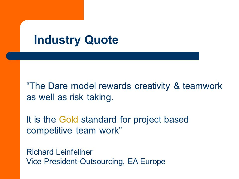 Industry Quote The Dare model rewards creativity & teamwork as well as risk taking.