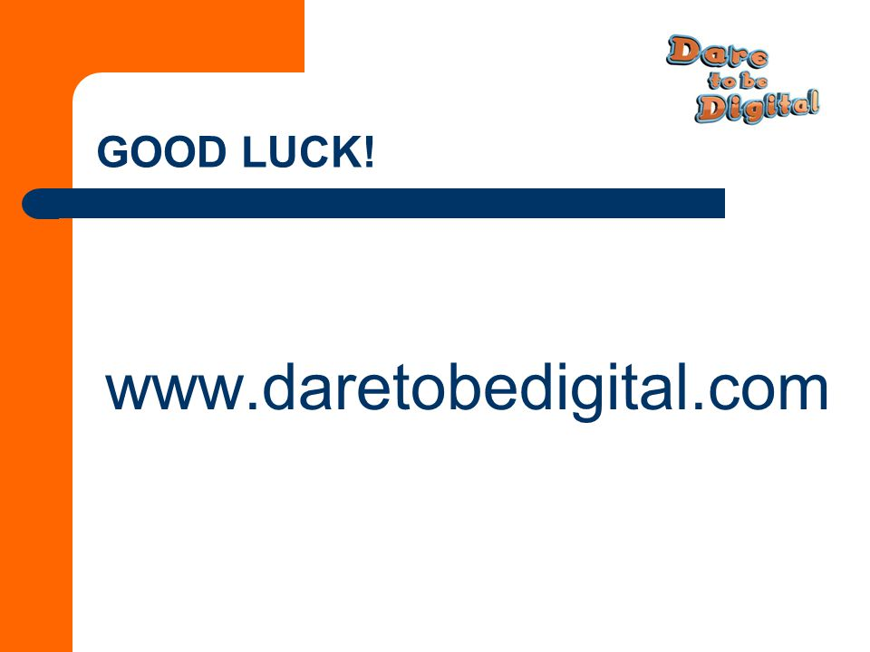 GOOD LUCK! www.daretobedigital.com