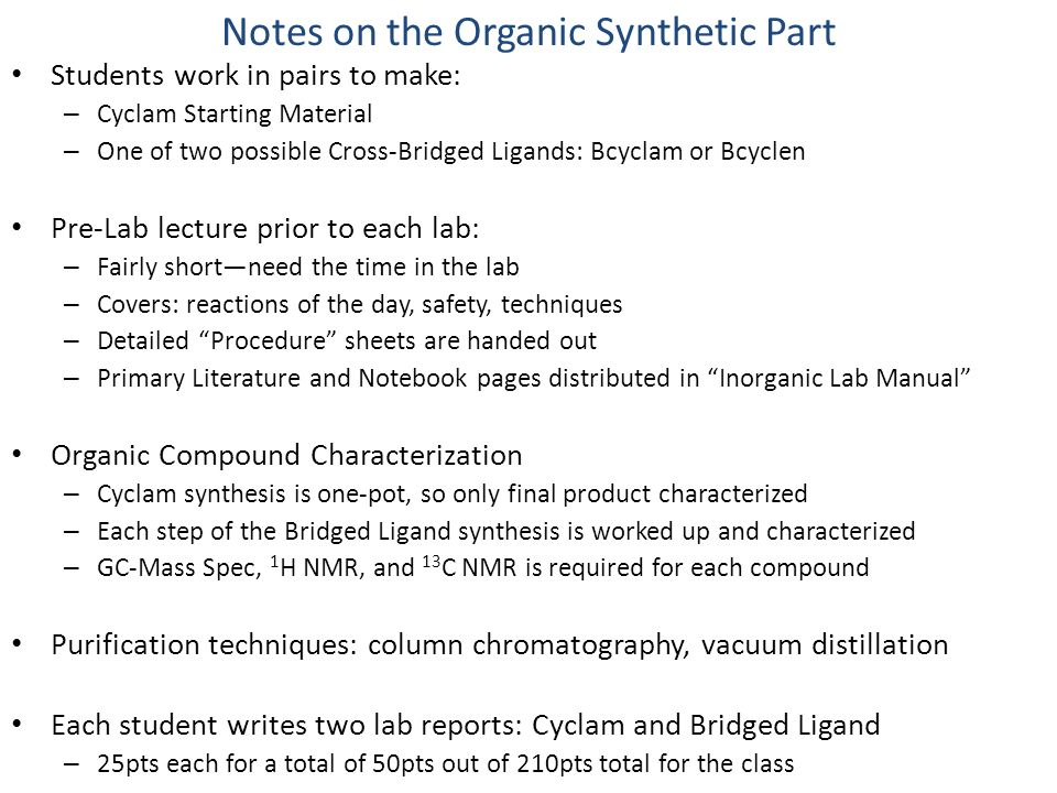 Notes on the Organic Synthetic Part Students work in pairs to make: – Cyclam Starting Material – One of two possible Cross-Bridged Ligands: Bcyclam or
