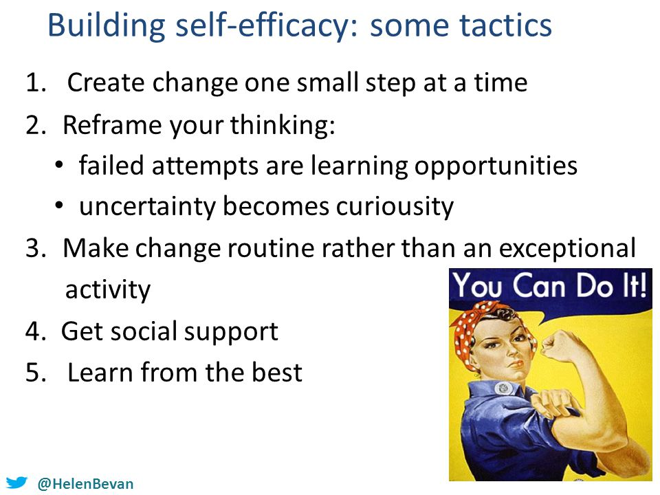 @helenbevan @HelenBevan Building self-efficacy: some tactics 1. Create change one small step at a time 2.Reframe your thinking: failed attempts are le