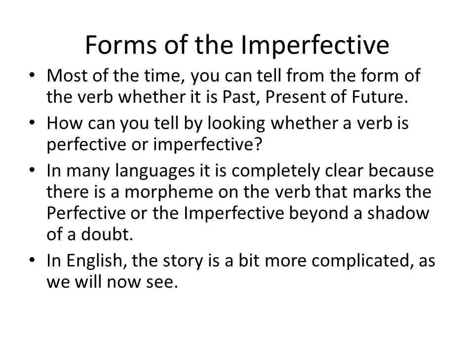 Forms of the Imperfective Most of the time, you can tell from the form of the verb whether it is Past, Present of Future.