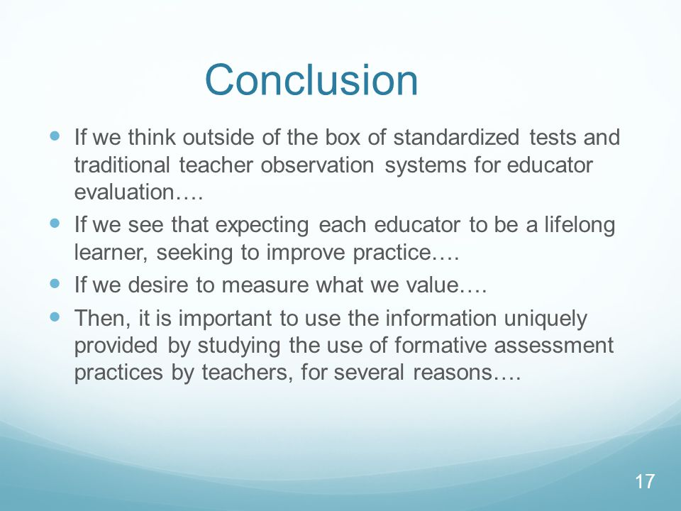 Conclusion If we think outside of the box of standardized tests and traditional teacher observation systems for educator evaluation….