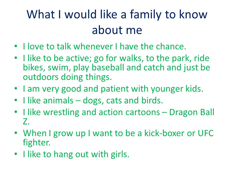 What I would like a family to know about me I love to talk whenever I have the chance.