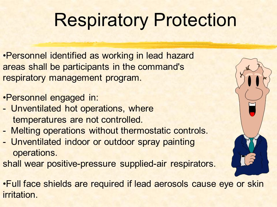 Respiratory Protection Personnel identified as working in lead hazard areas shall be participants in the command s respiratory management program.