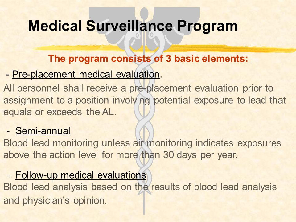 Medical Surveillance Program The program consists of 3 basic elements: - Pre-placement medical evaluation.