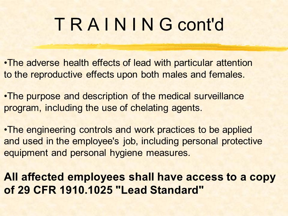T R A I N I N G cont d The adverse health effects of lead with particular attention to the reproductive effects upon both males and females.