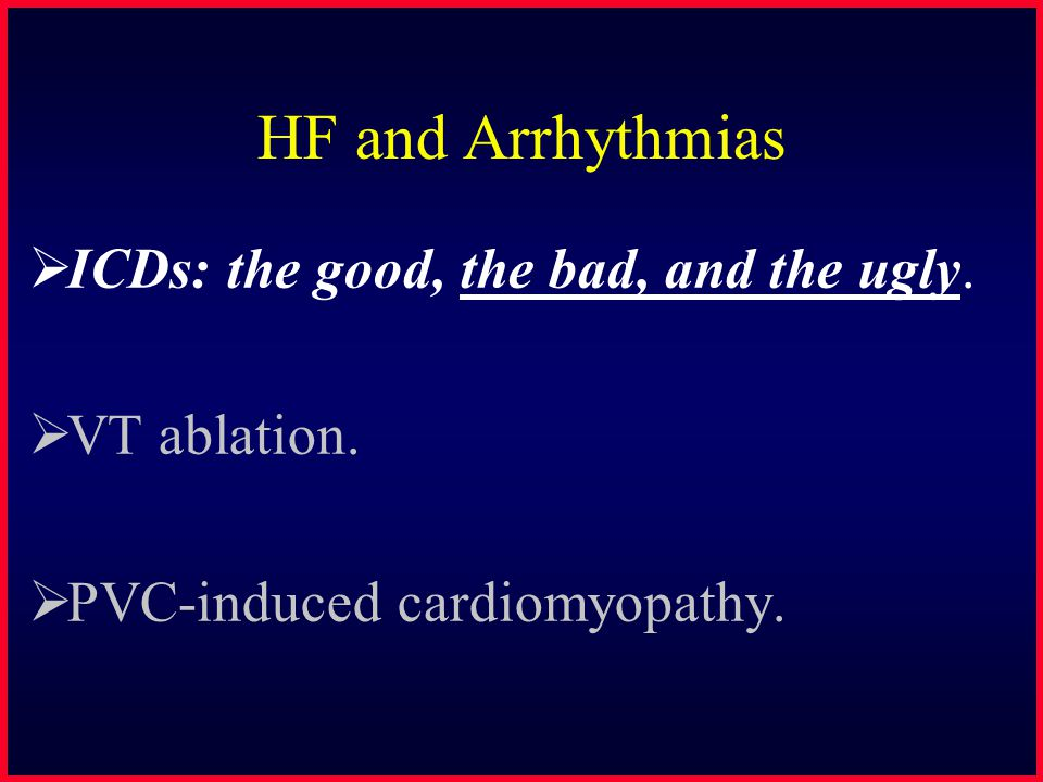 HF and Arrhythmias  ICDs: the good, the bad, and the ugly.