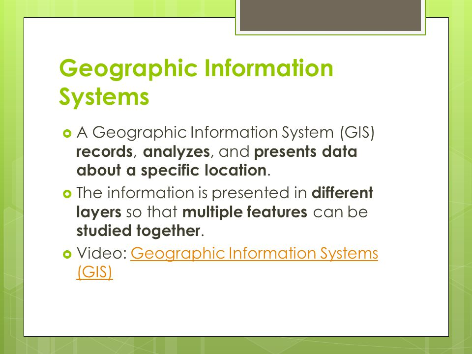 Geographic Information Systems  A Geographic Information System (GIS) records, analyzes, and presents data about a specific location.  The informati