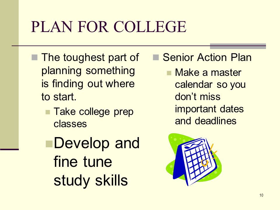 PLAN FOR COLLEGE The toughest part of planning something is finding out where to start.