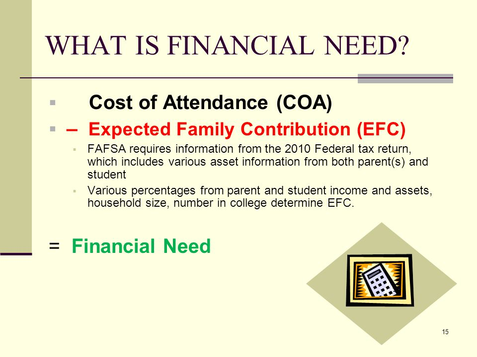 15 WHAT IS FINANCIAL NEED.