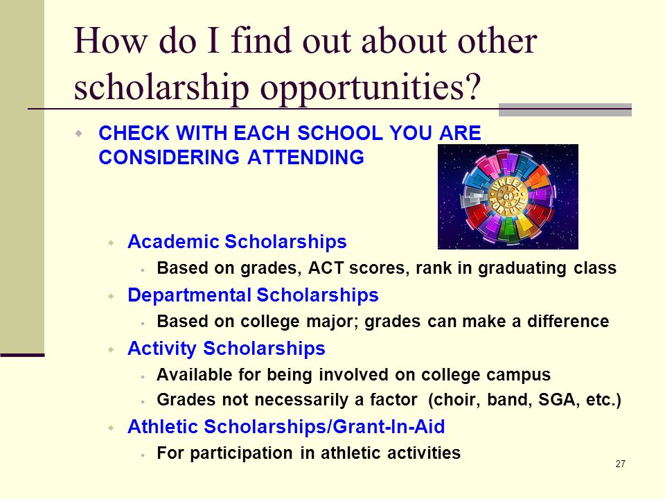 27 How do I find out about other scholarship opportunities.