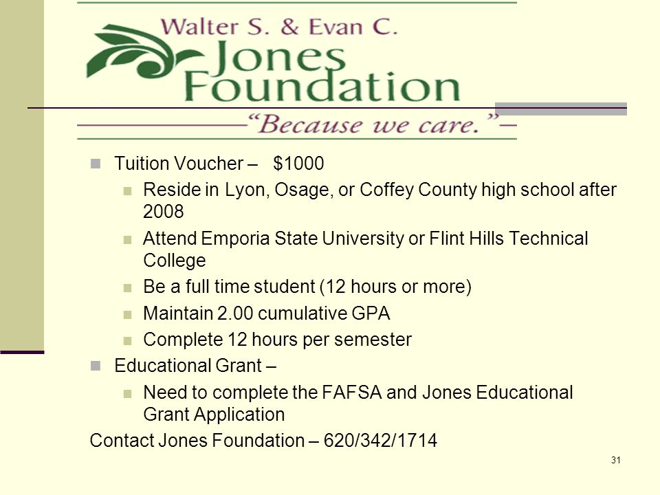 31 Tuition Voucher – $1000 Reside in Lyon, Osage, or Coffey County high school after 2008 Attend Emporia State University or Flint Hills Technical Col