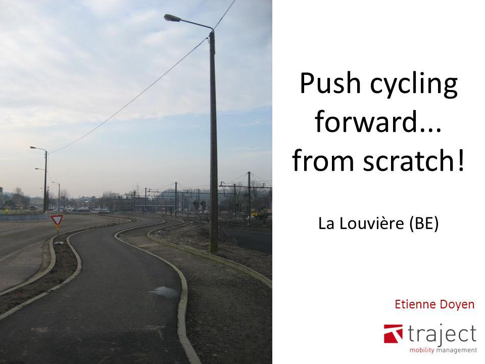 Push cycling forward... from scratch! La Louvière (BE) Etienne Doyen