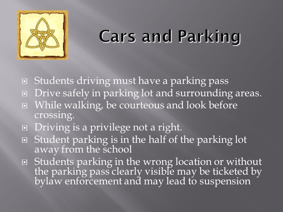  Students driving must have a parking pass  Drive safely in parking lot and surrounding areas.