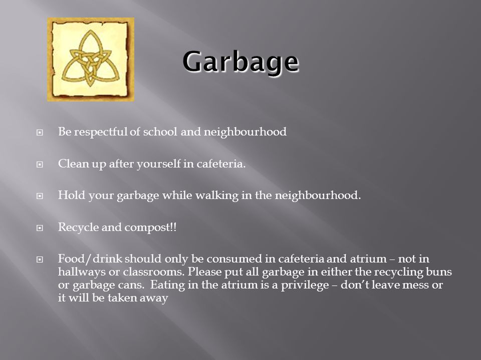  Be respectful of school and neighbourhood  Clean up after yourself in cafeteria.