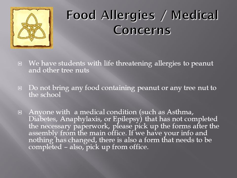  We have students with life threatening allergies to peanut and other tree nuts  Do not bring any food containing peanut or any tree nut to the scho