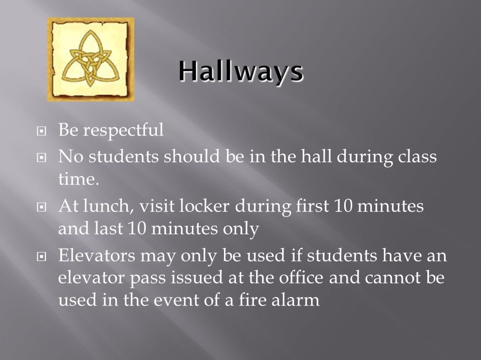  Be respectful  No students should be in the hall during class time.