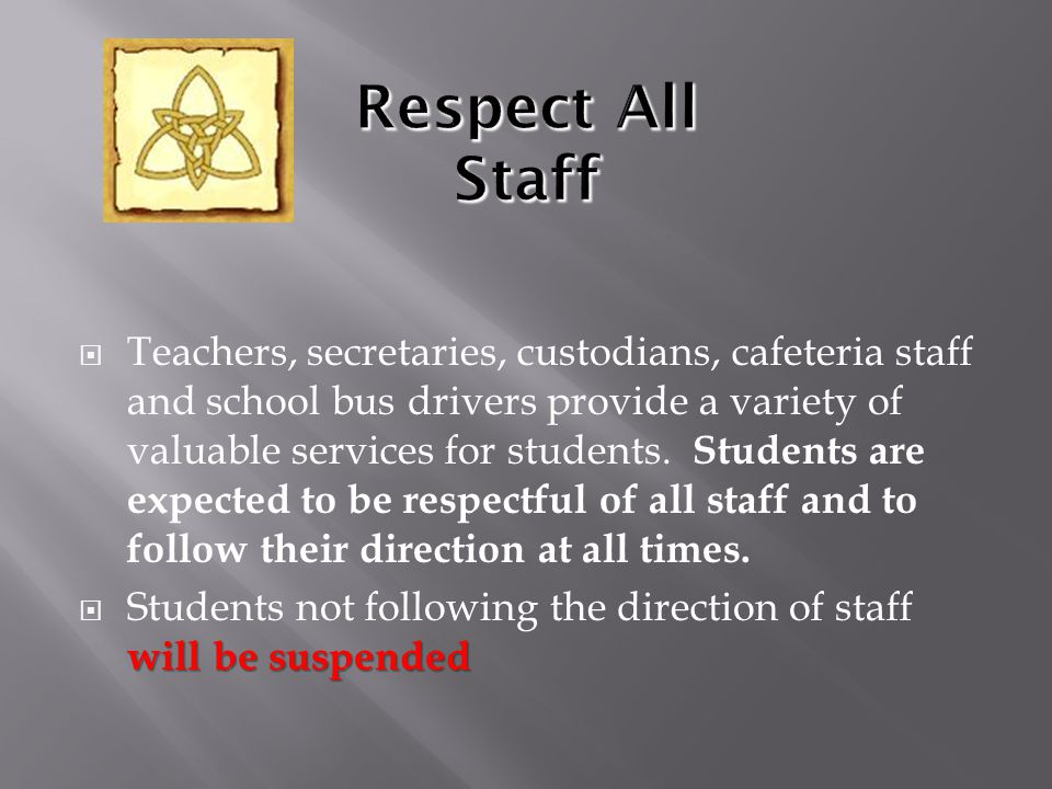  Teachers, secretaries, custodians, cafeteria staff and school bus drivers provide a variety of valuable services for students. Students are expected