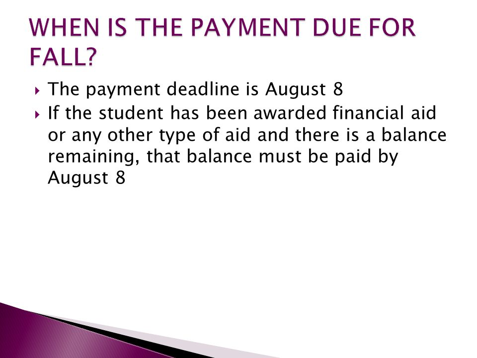 Students that have a balance remaining after August 8 that is not being covered by awarded financial aid or other means, will have their schedule DELETED and they will be required to re-register during regular registration  The exception to this is students that are enrolled in TMS (Tuition Management Systems) and their payments are current