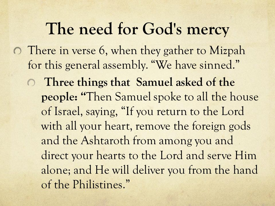 The need for God s mercy There in verse 6, when they gather to Mizpah for this general assembly.