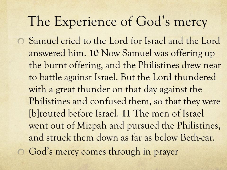 The Experience of God's mercy Samuel cried to the Lord for Israel and the Lord answered him.