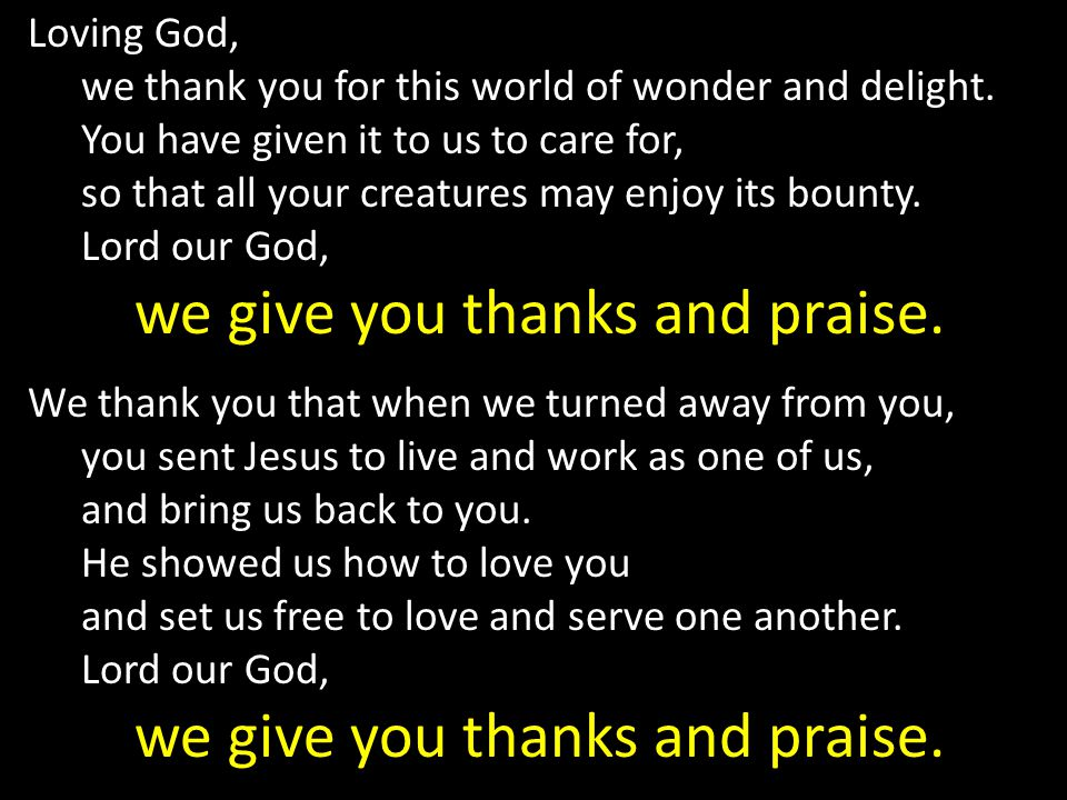 Loving God, we thank you for this world of wonder and delight.