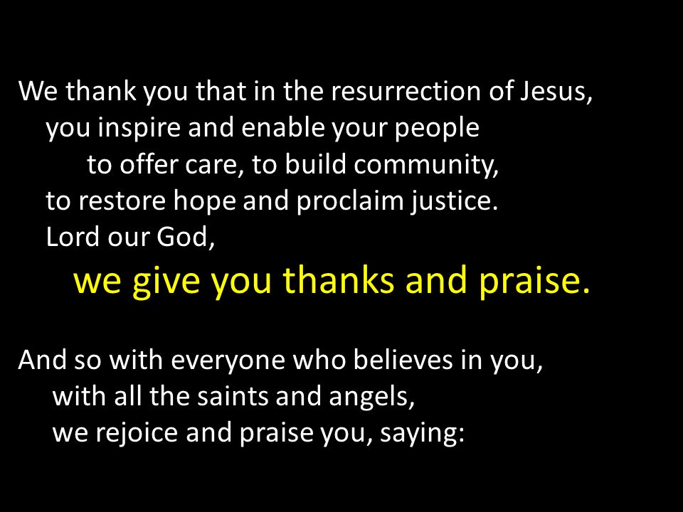 We thank you that in the resurrection of Jesus, you inspire and enable your people to offer care, to build community, to restore hope and proclaim justice.