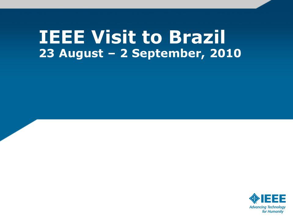 IEEE Visit to Brazil 23 August – 2 September, 2010