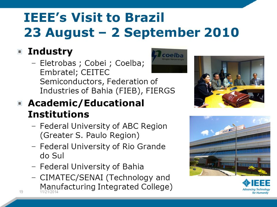 IEEE's Visit to Brazil 23 August – 2 September 2010 Industry –Eletrobas ; Cobei ; Coelba; Embratel; CEITEC Semiconductors, Federation of Industries of